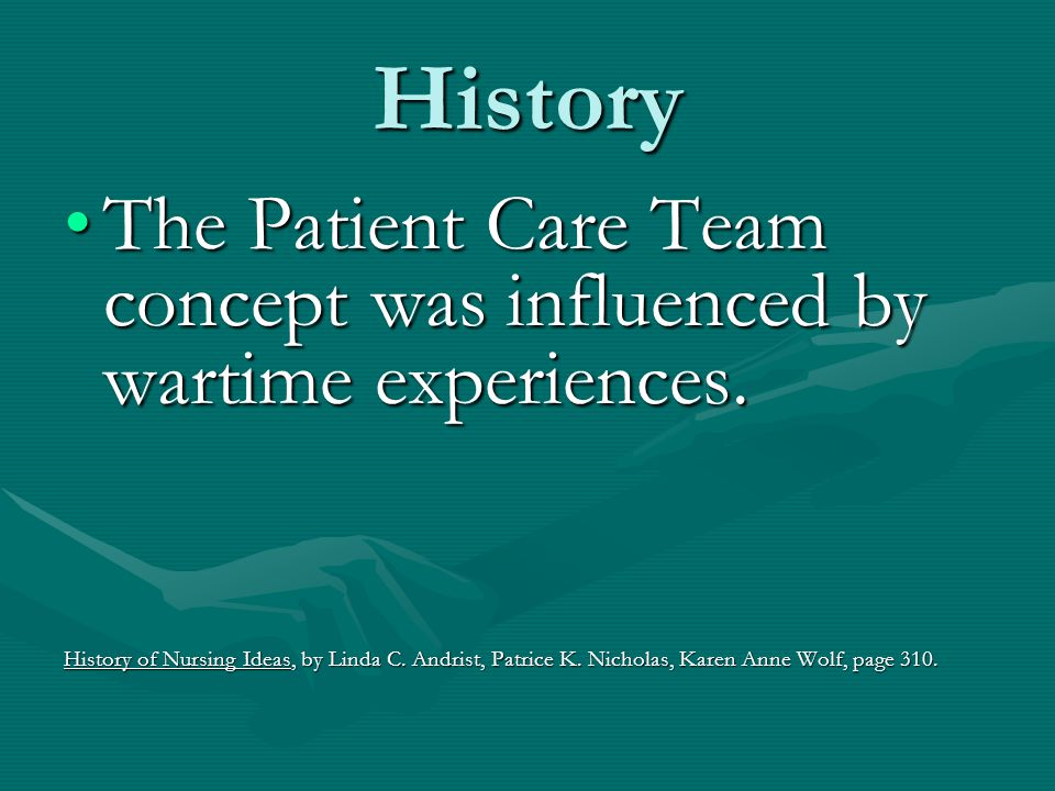 History The Patient Care Team concept was influenced by wartime experiences.