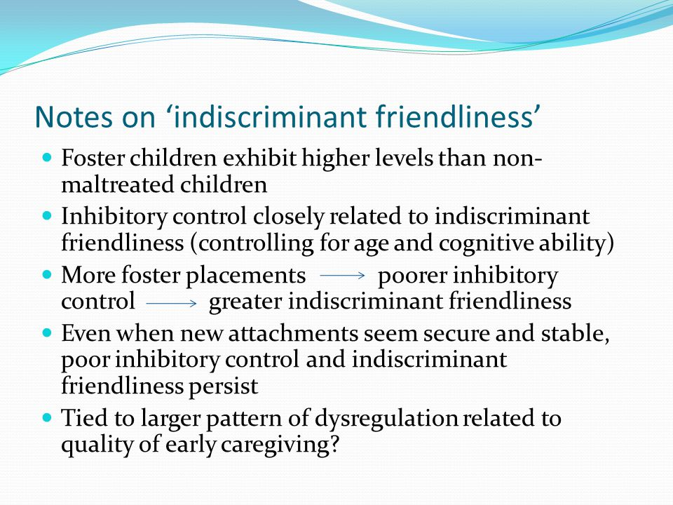 Notes on 'indiscriminant friendliness'