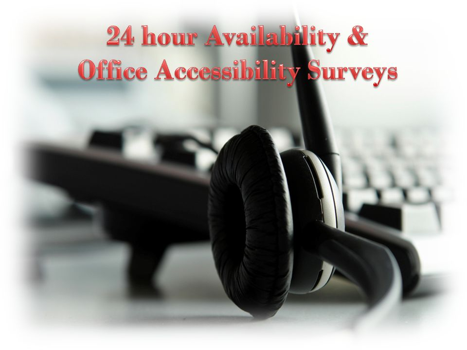 24 hour Availability & Office Accessibility Surveys