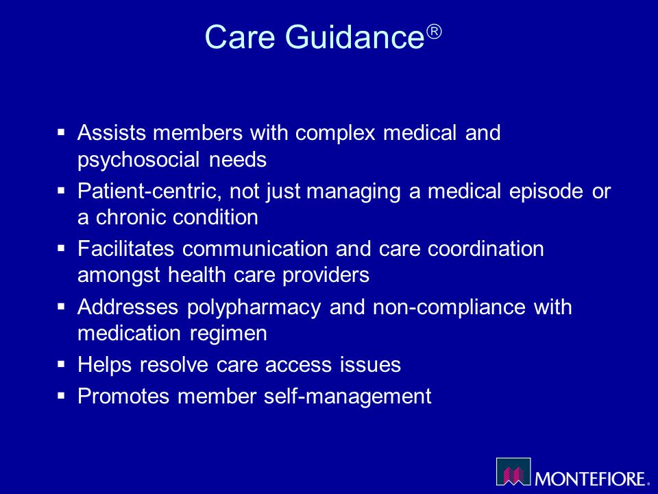 Care Guidance Assists members with complex medical and psychosocial needs.