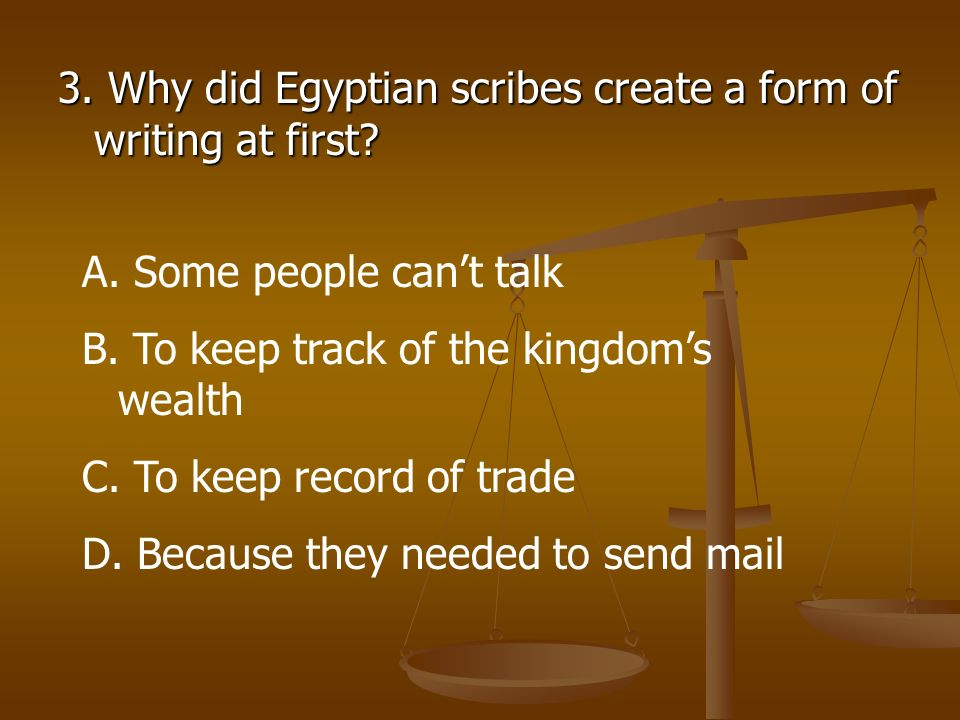 3. Why did Egyptian scribes create a form of writing at first