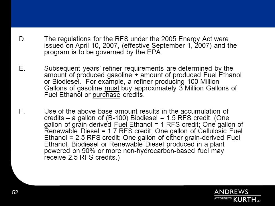 The regulations for the RFS under the 2005 Energy Act were issued on April 10, 2007, (effective September 1, 2007) and the program is to be governed by the EPA.