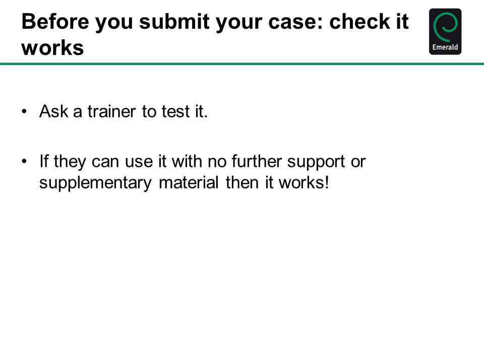 Before you submit your case: check it works