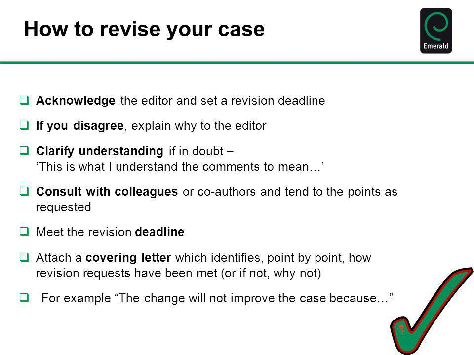 How to revise your case Acknowledge the editor and set a revision deadline. If you disagree, explain why to the editor.