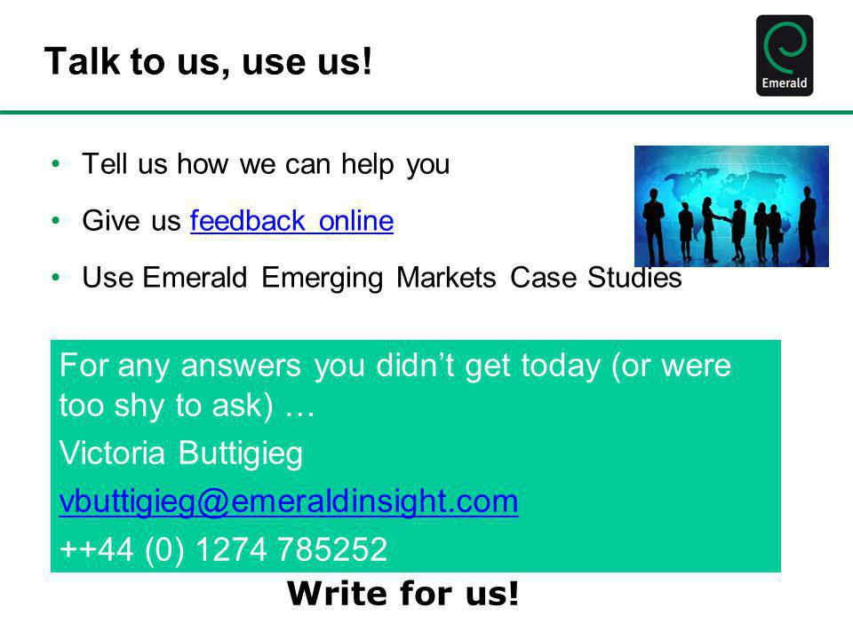 Talk to us, use us! Tell us how we can help you. Give us feedback online. Use Emerald Emerging Markets Case Studies.
