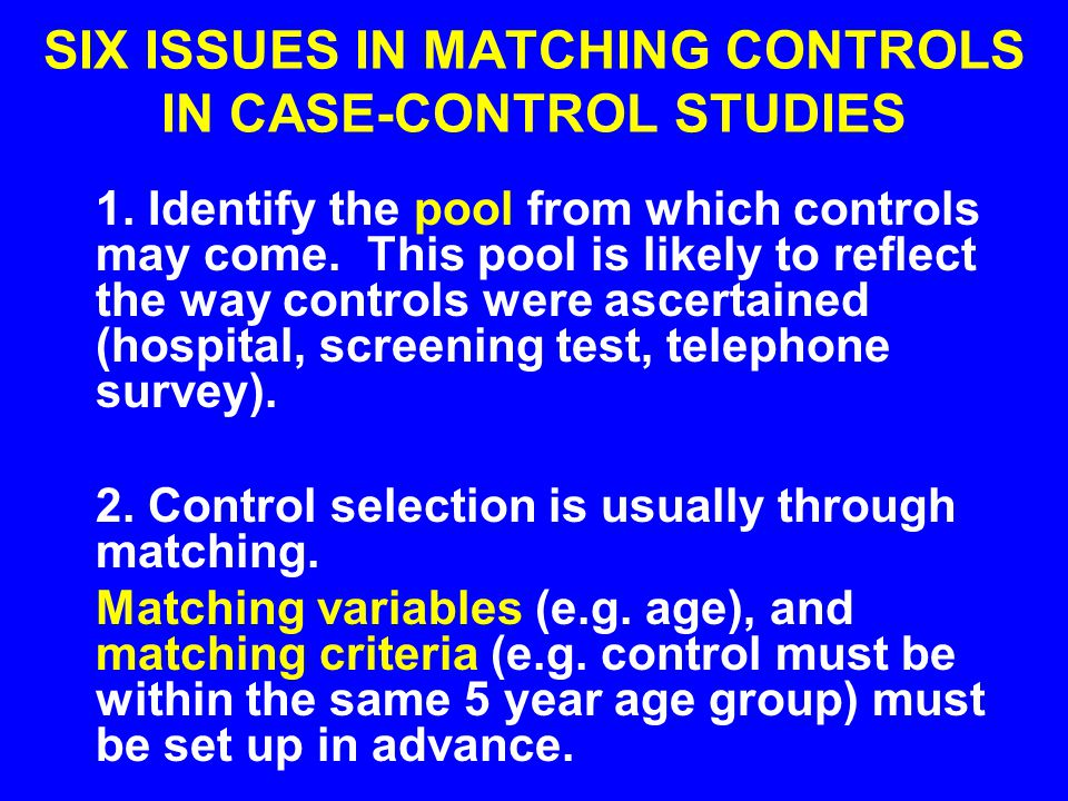 SIX ISSUES IN MATCHING CONTROLS IN CASE-CONTROL STUDIES
