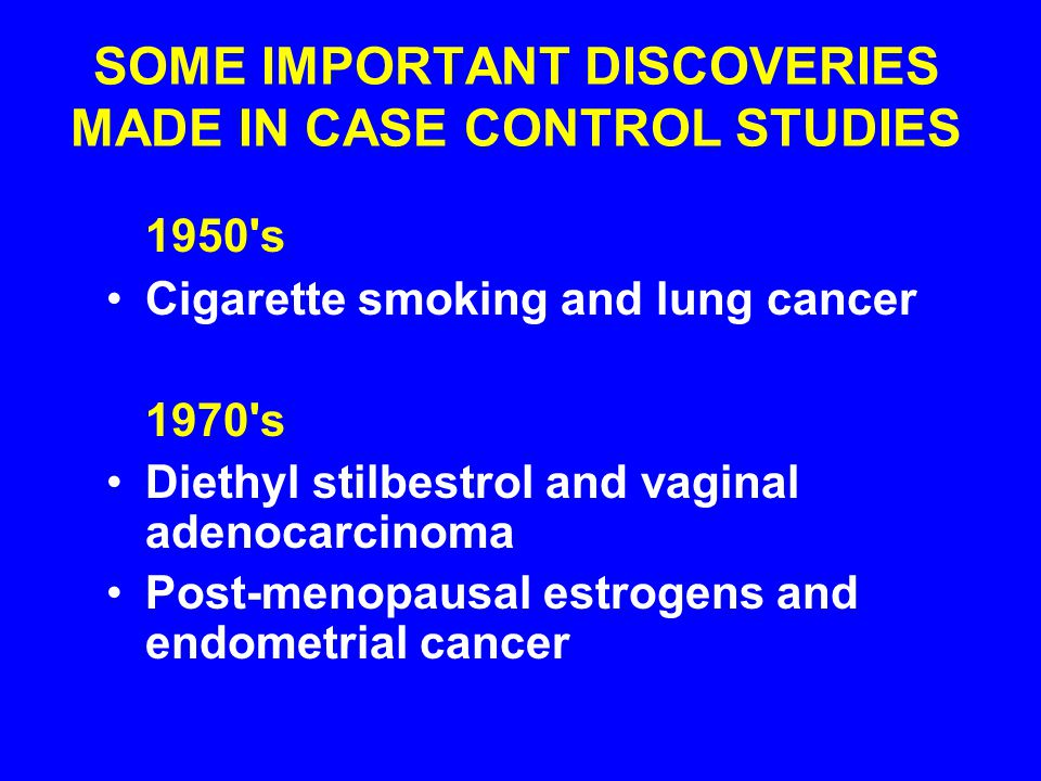 SOME IMPORTANT DISCOVERIES MADE IN CASE CONTROL STUDIES