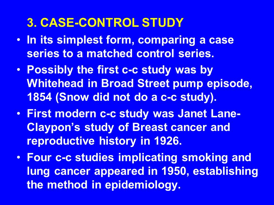 3. CASE-CONTROL STUDY In its simplest form, comparing a case series to a matched control series.