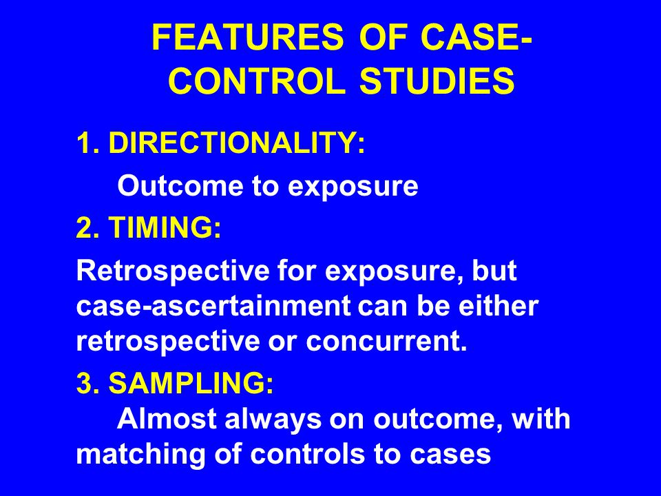 FEATURES OF CASE-CONTROL STUDIES