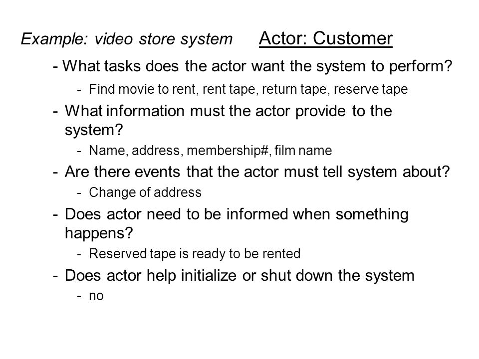 Example: video store system Actor: Customer