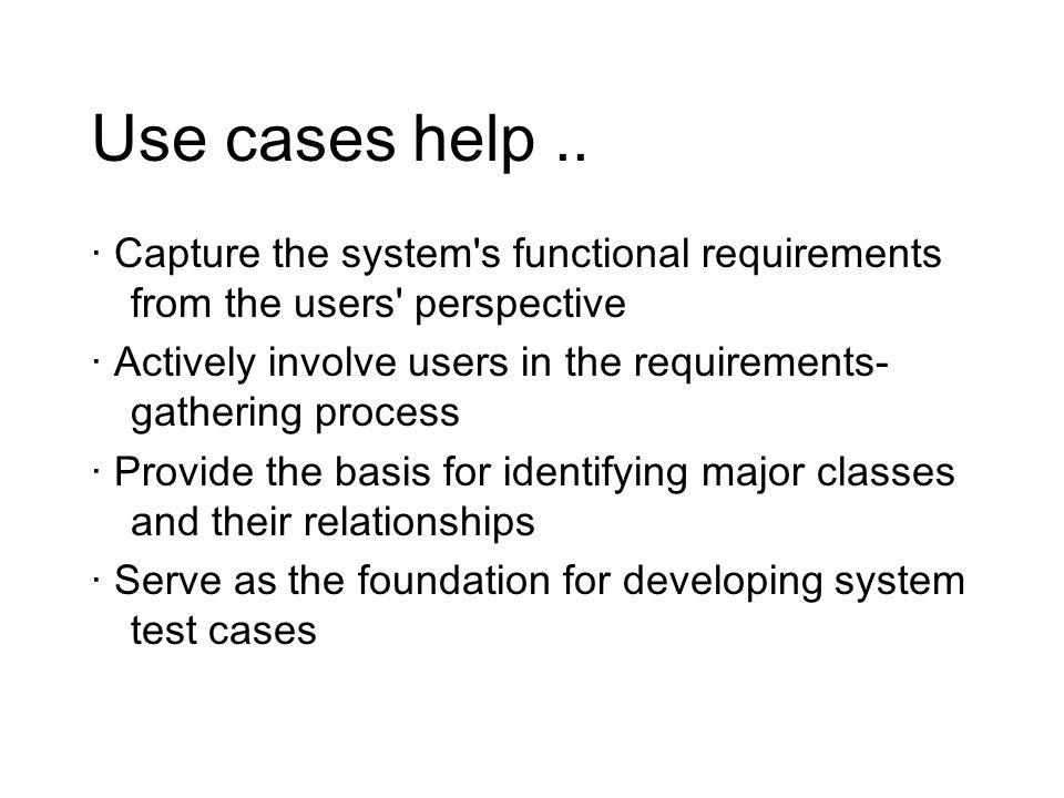 Use cases help .. · Capture the system s functional requirements from the users perspective.