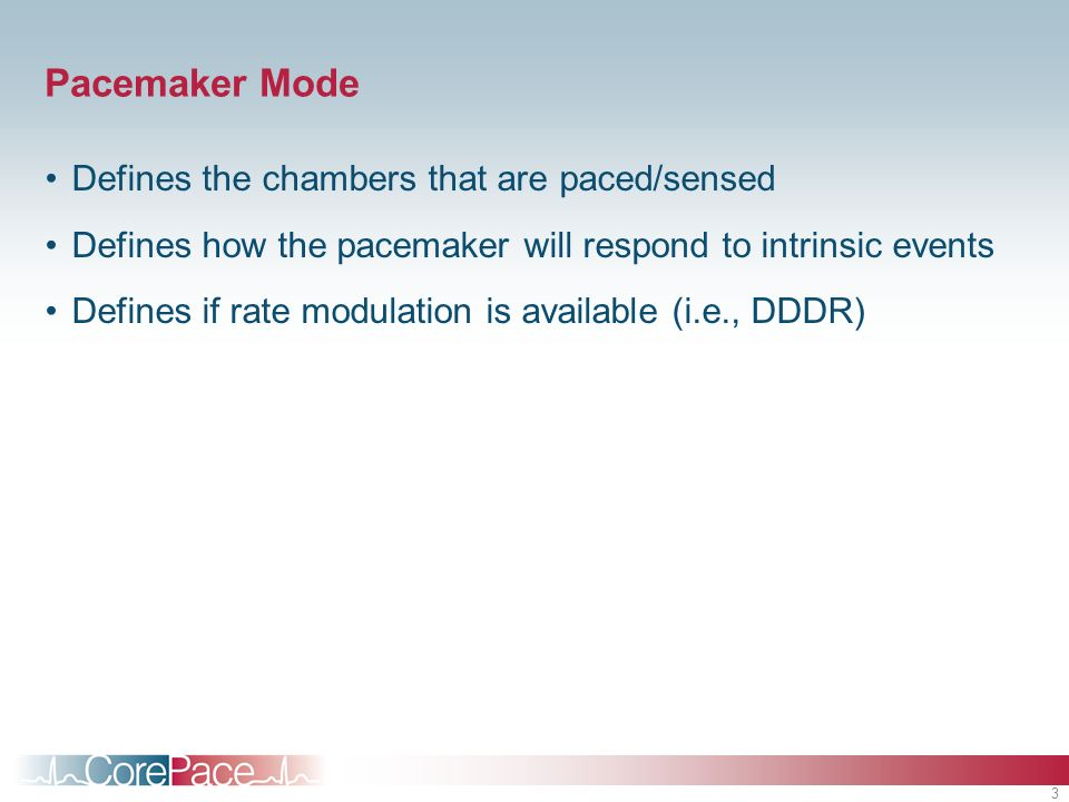 Pacemaker Mode Defines the chambers that are paced/sensed