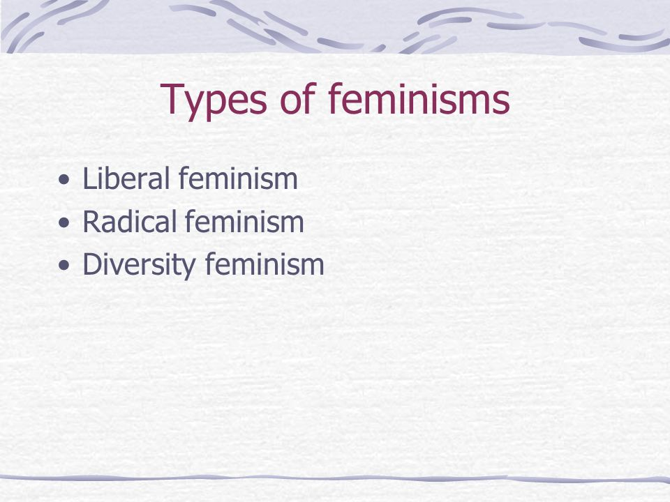 Types of feminisms Liberal feminism Radical feminism