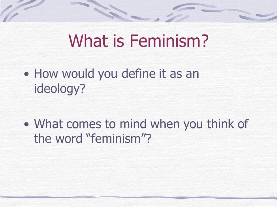 What is Feminism How would you define it as an ideology