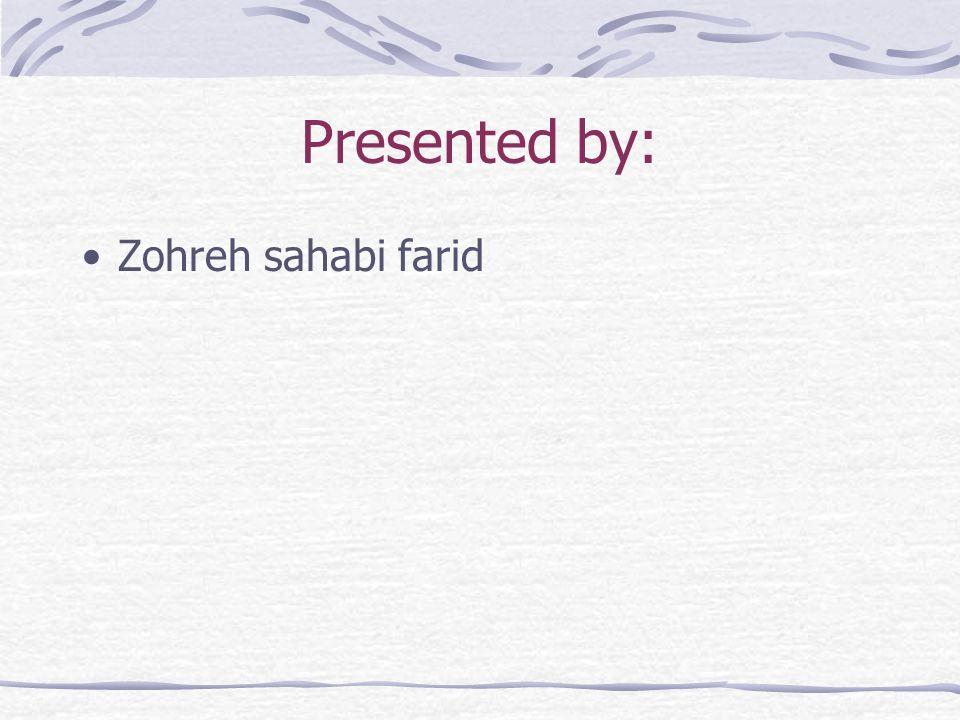 Presented by: Zohreh sahabi farid