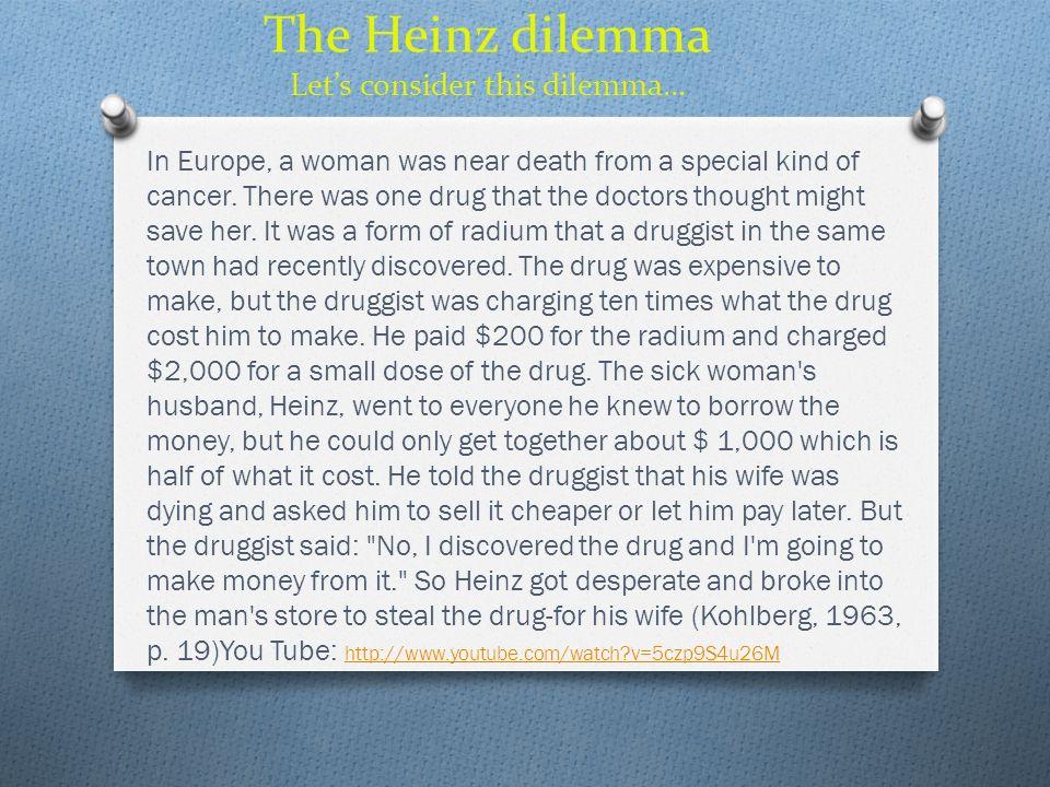 The Heinz dilemma Let's consider this dilemma…