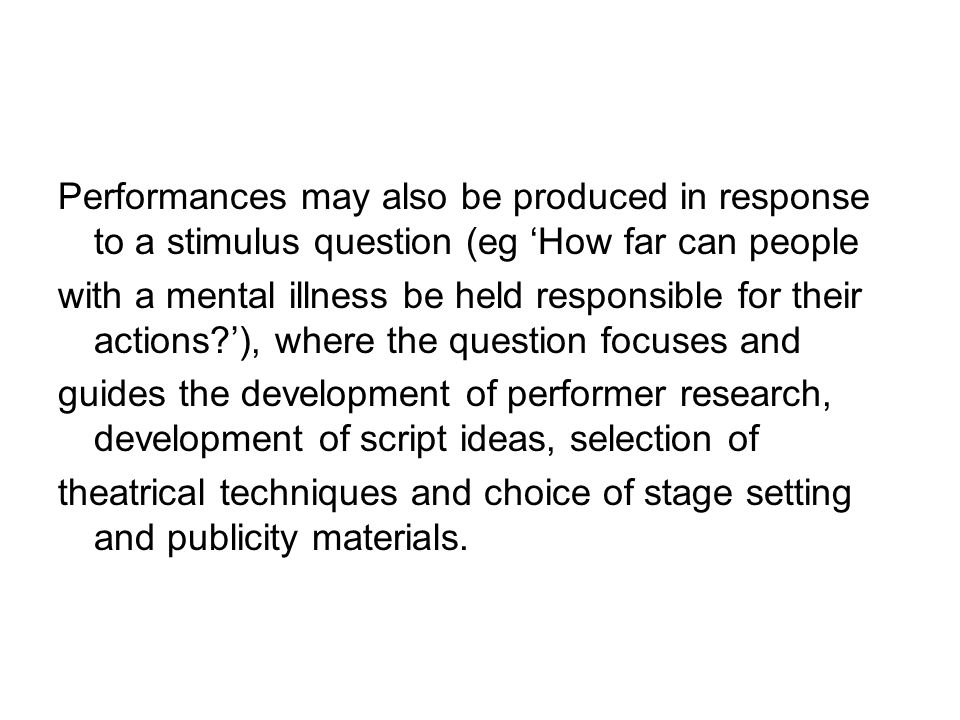 Performances may also be produced in response to a stimulus question (eg 'How far can people