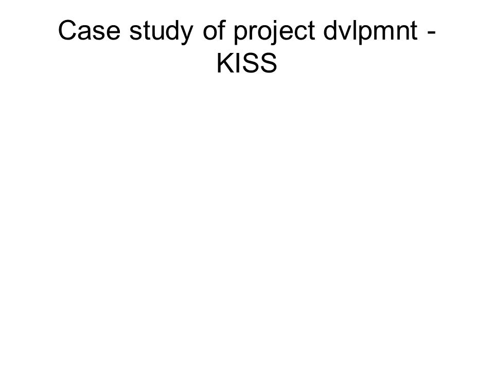Case study of project dvlpmnt - KISS