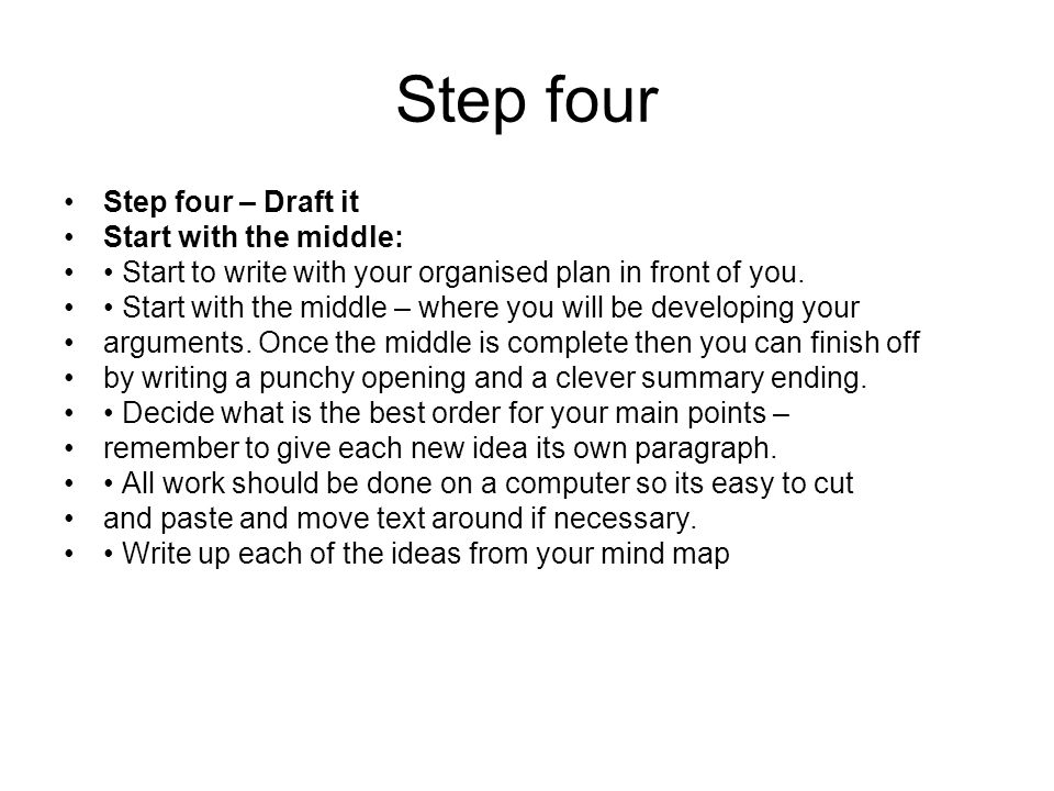 Step four Step four – Draft it Start with the middle: