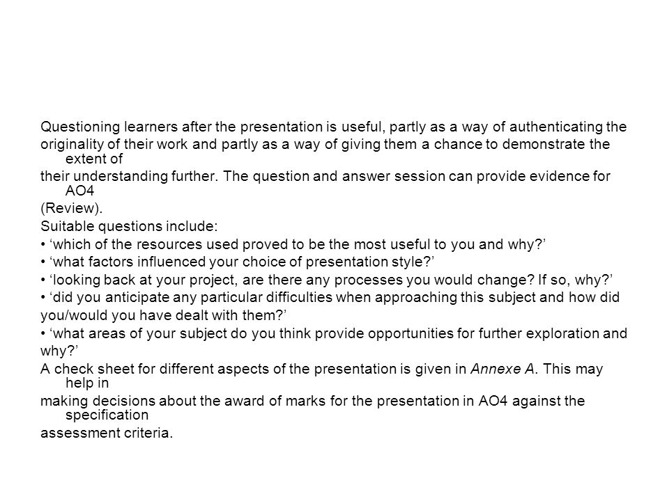 Questioning learners after the presentation is useful, partly as a way of authenticating the