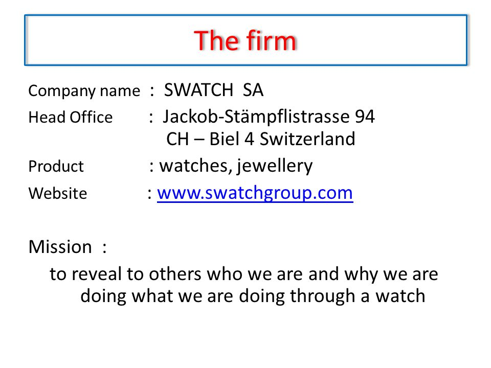 The firm Company name : SWATCH SA. Head Office : Jackob-Stämpflistrasse 94 CH – Biel 4 Switzerland.