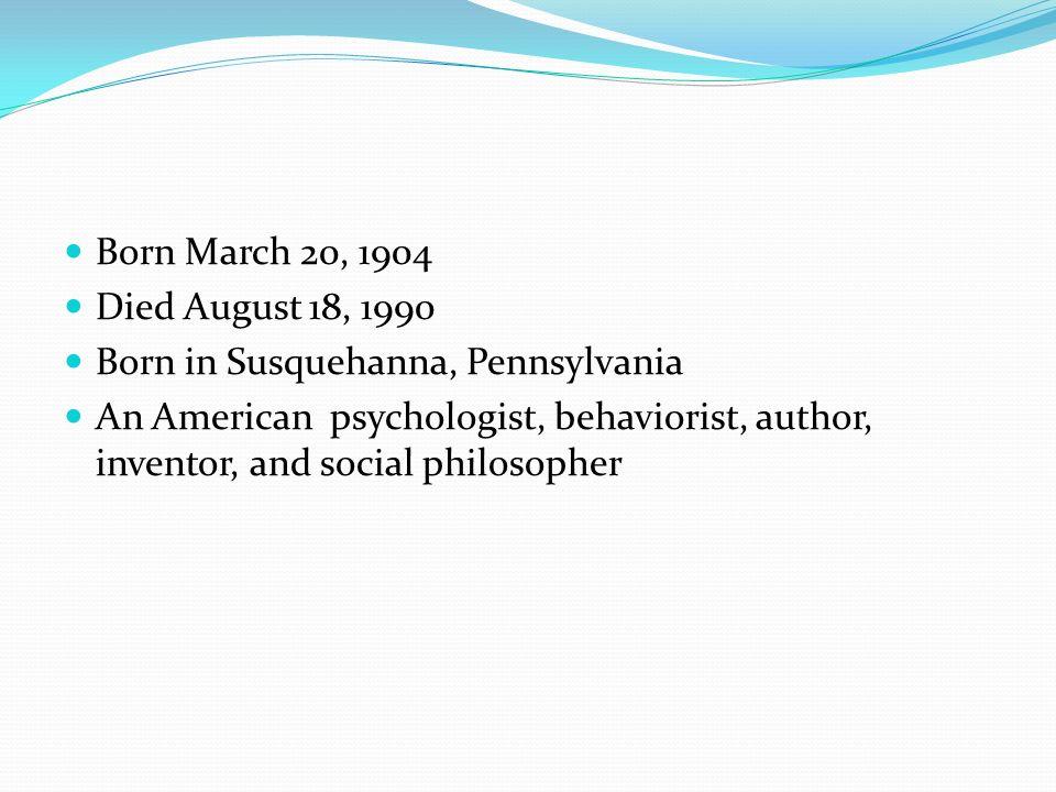 Born March 20, 1904 Died August 18, 1990. Born in Susquehanna, Pennsylvania.