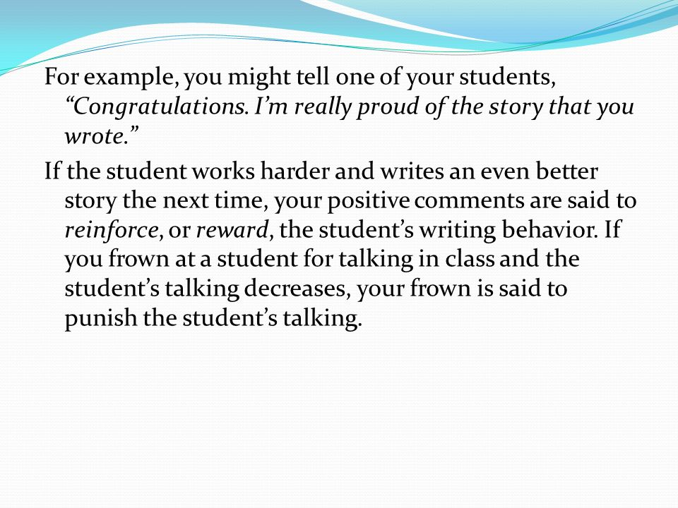 For example, you might tell one of your students, Congratulations