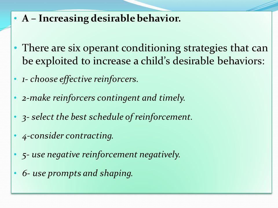 A – Increasing desirable behavior.