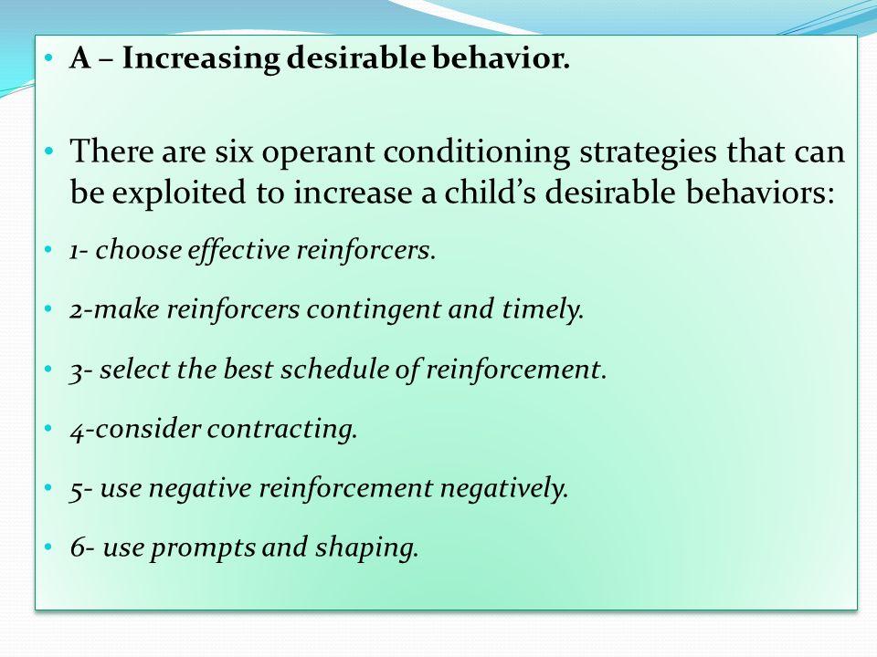 A – Increasing desirable behavior.