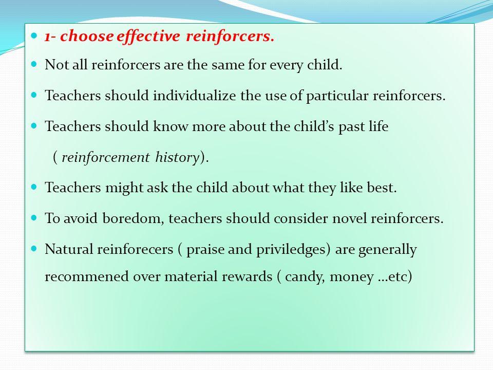 1- choose effective reinforcers.