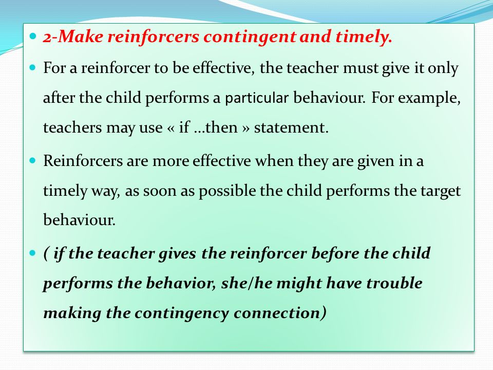 2-Make reinforcers contingent and timely.