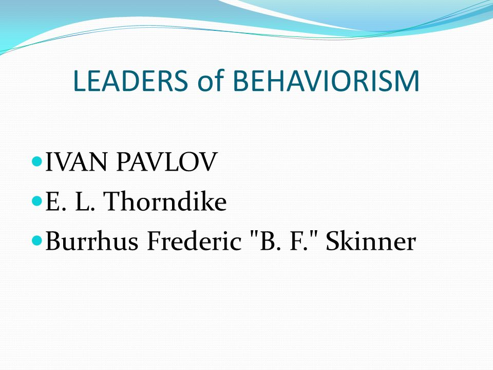 LEADERS of BEHAVIORISM