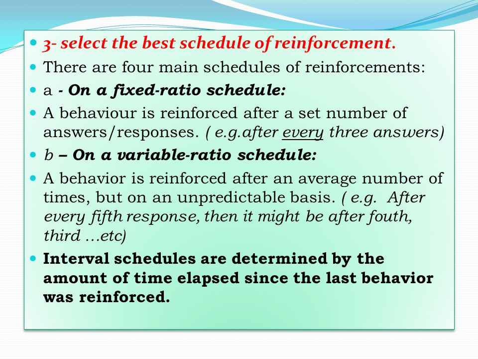 3- select the best schedule of reinforcement.