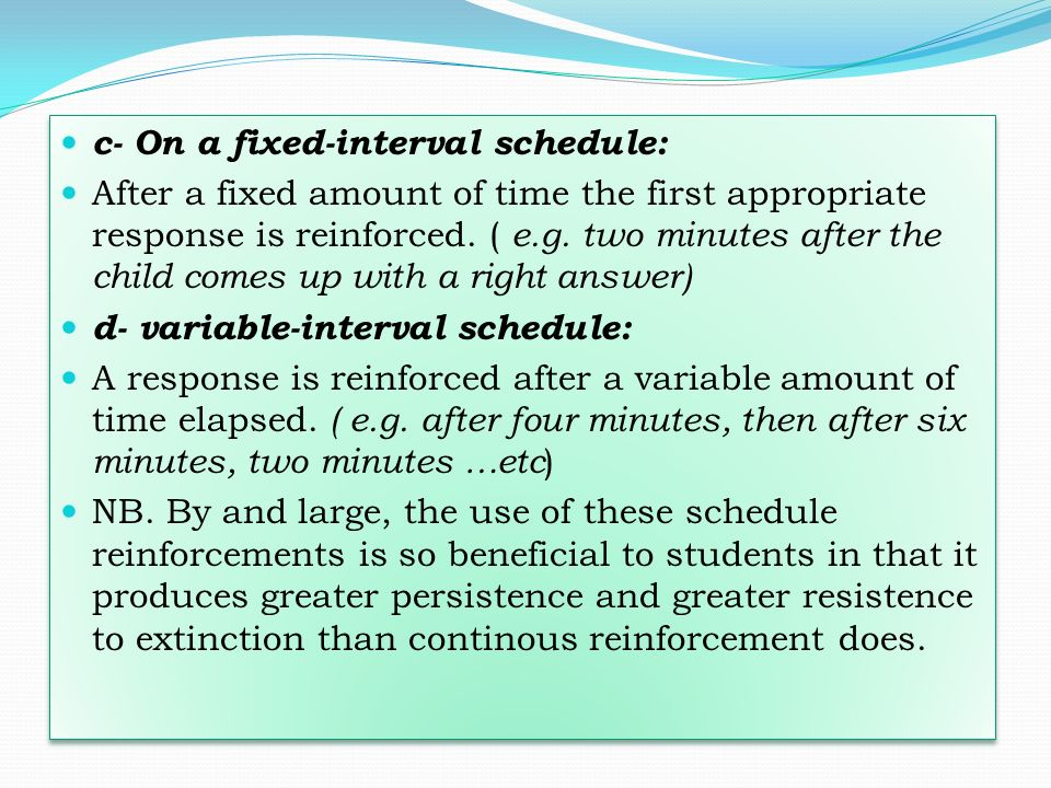 c- On a fixed-interval schedule: