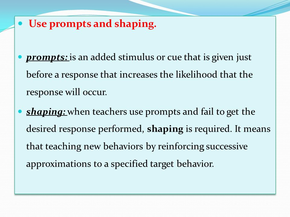Use prompts and shaping.