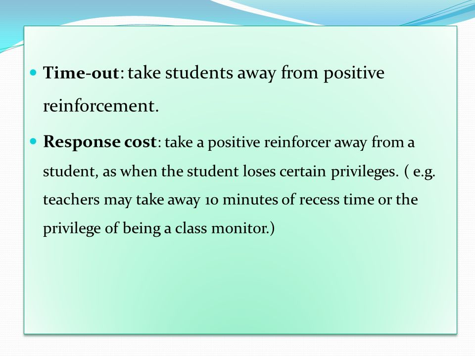 Time-out: take students away from positive reinforcement.