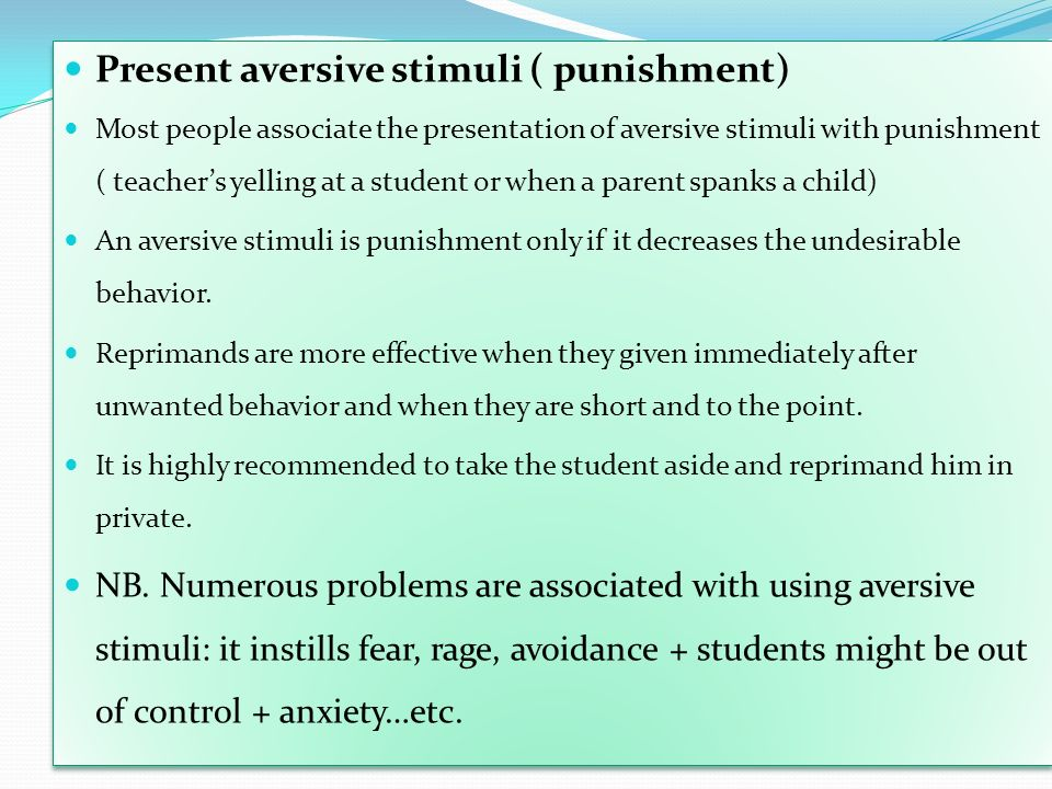 Present aversive stimuli ( punishment)