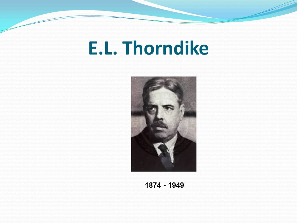 E.L. Thorndike 1874 - 1949
