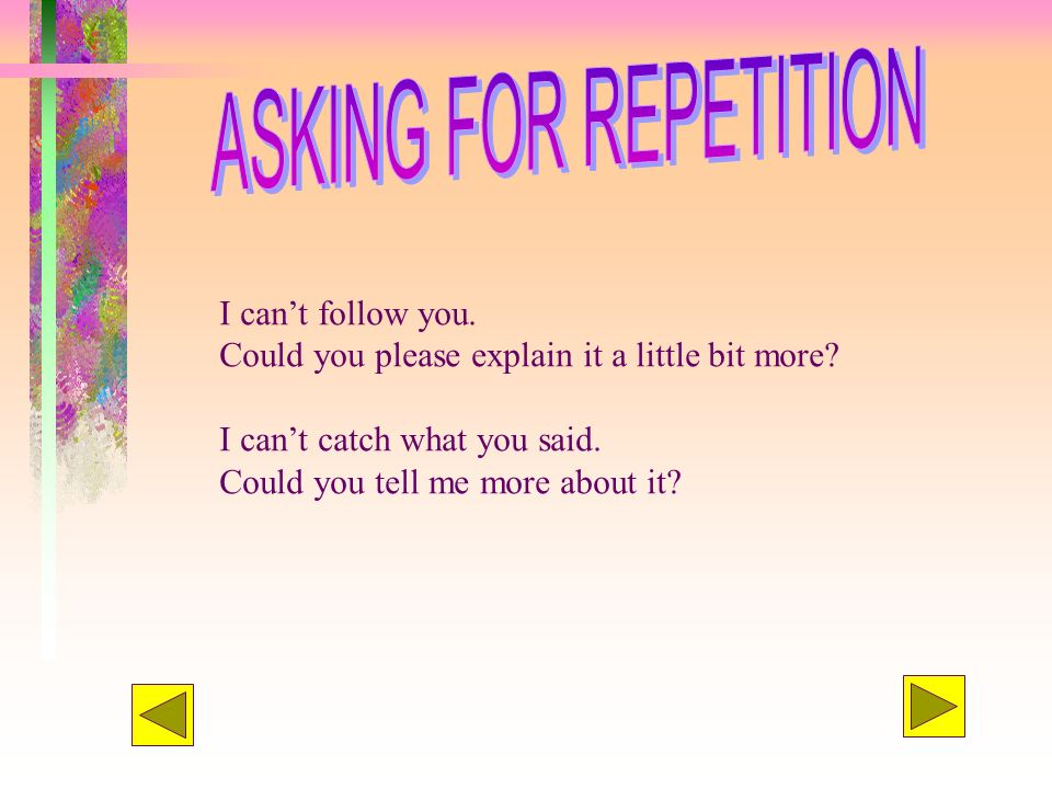 ASKING FOR REPETITION I can't follow you.