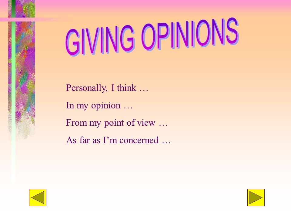 GIVING OPINIONS Personally, I think … In my opinion …