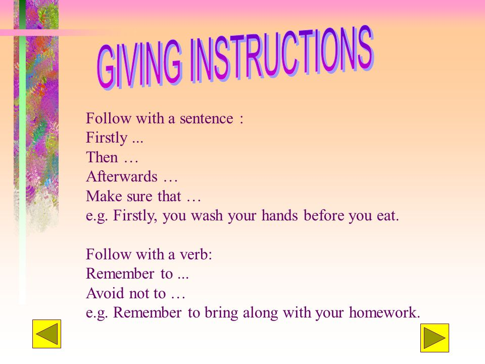 GIVING INSTRUCTIONS Follow with a sentence : Firstly ... Then …