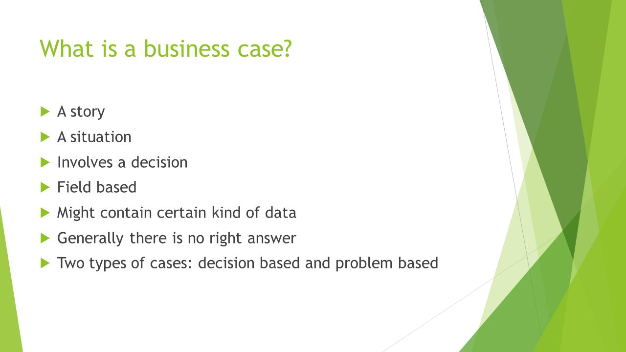 What is a business case A story A situation Involves a decision