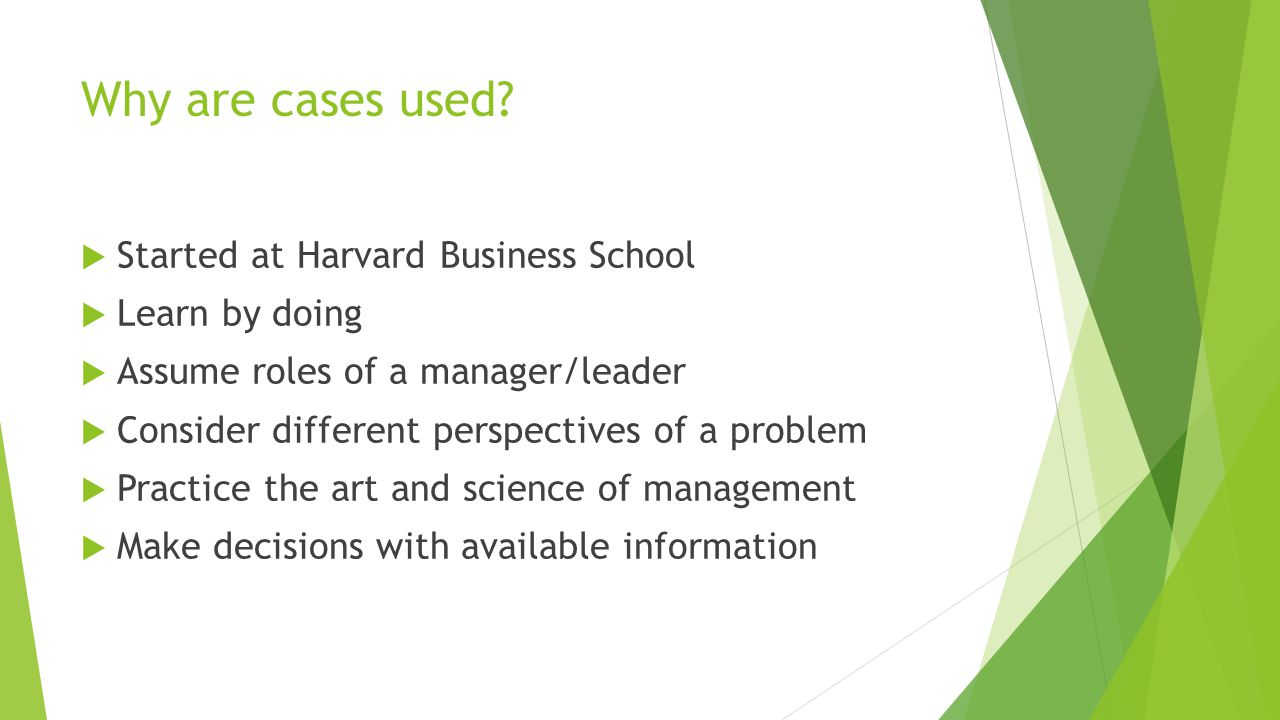 Why are cases used Started at Harvard Business School Learn by doing