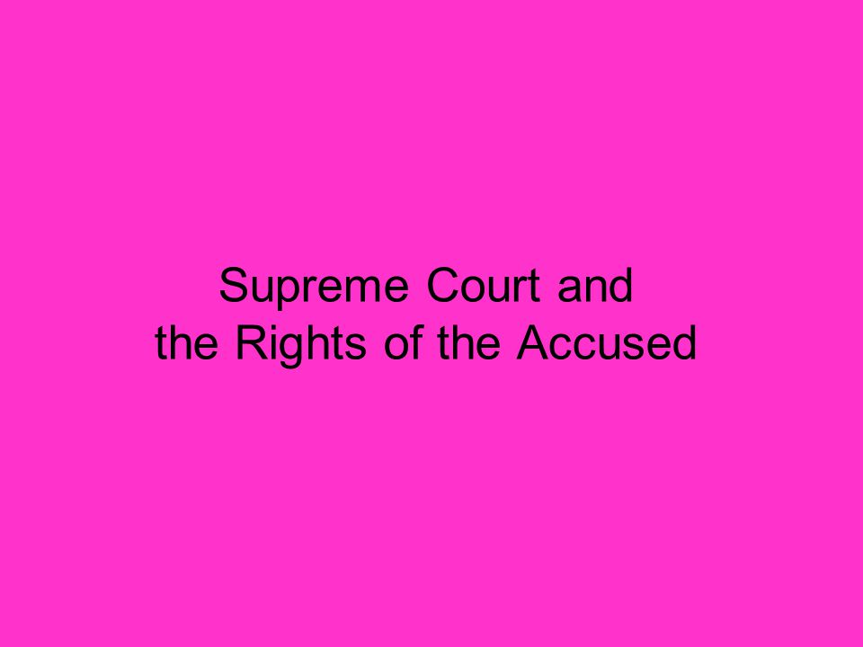 Supreme Court and the Rights of the Accused