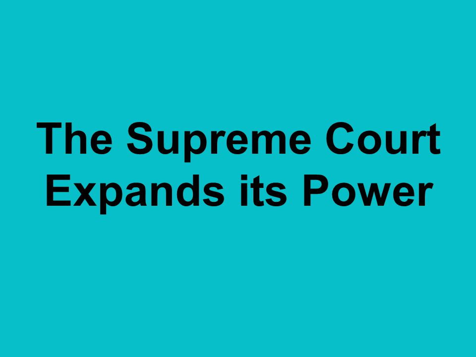 The Supreme Court Expands its Power