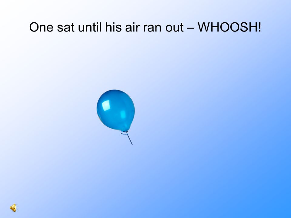 One sat until his air ran out – WHOOSH!