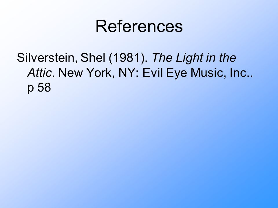 References Silverstein, Shel (1981). The Light in the Attic.