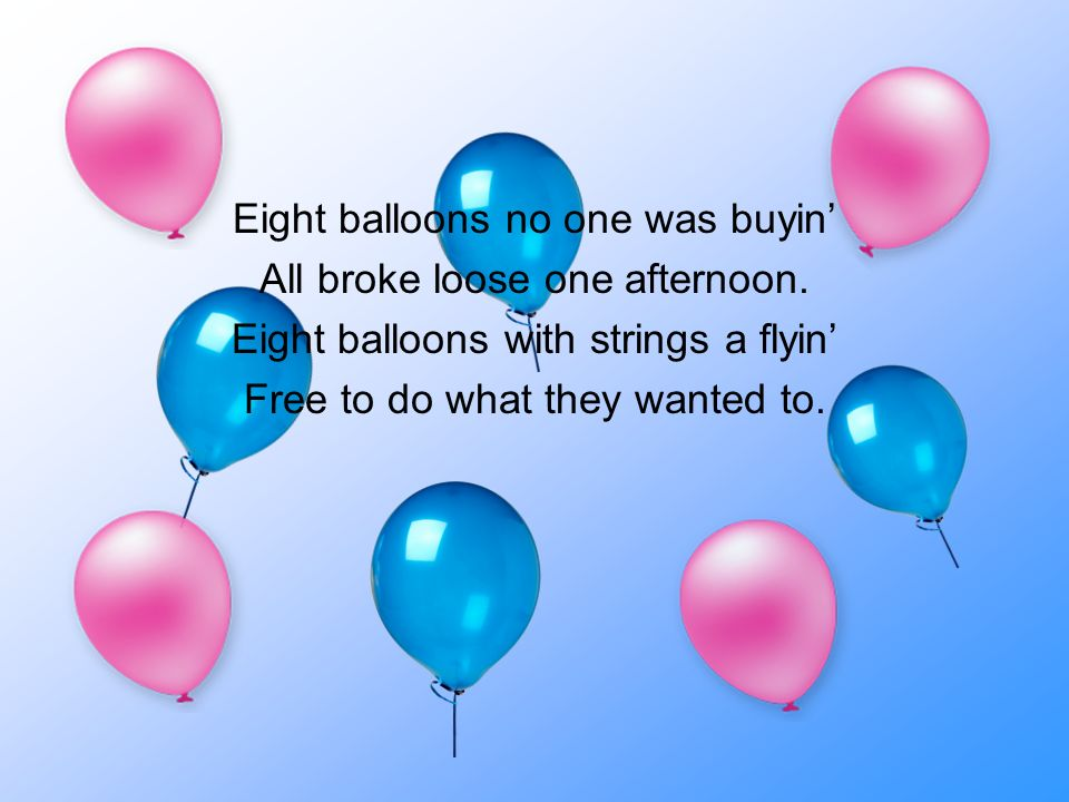 Eight balloons no one was buyin' All broke loose one afternoon.