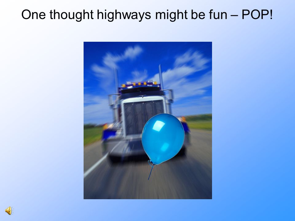 One thought highways might be fun – POP!