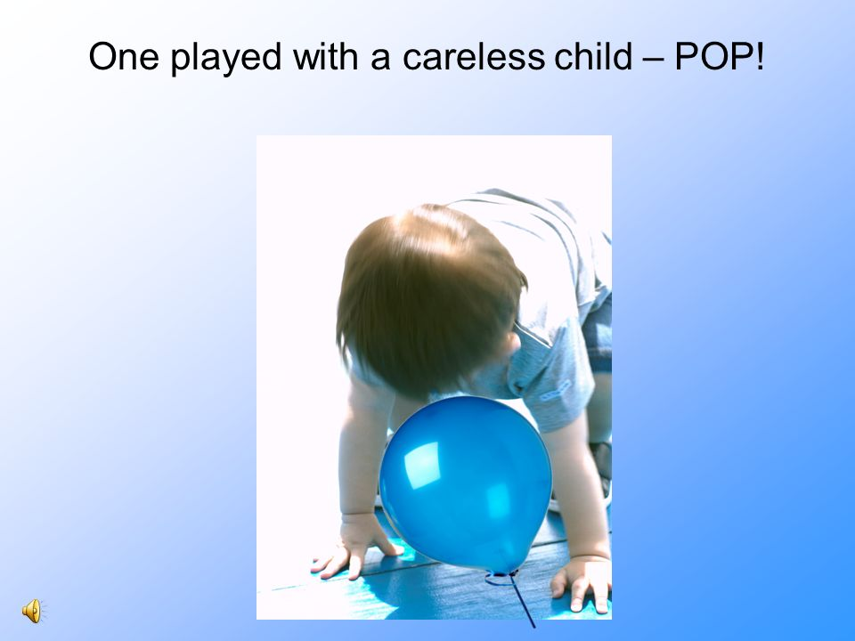 One played with a careless child – POP!